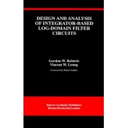 Design and Analysis of Integrator-based Log-domain Filter Circuits by Gordon W. Roberts