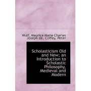 Scholasticism Old and New; An Introduction to Scholastic Philosophy, Medieval and Modern by Wulf Maurice Marie Charles Joseph De