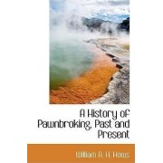 A History of Pawnbroking, Past and Present by William A H Hows