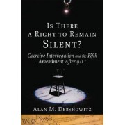 Is There a Right to Remain Silent? by Alan Dershowitz