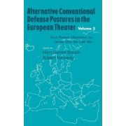 Alternative Conventional Defense Postures in the European Theater: Military Alternatives for Europe after the Cold War v. 3 by H.G. Brauch