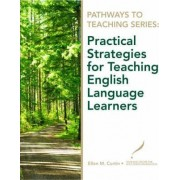 Practical Strategies for Teaching English Language Learners by Ellen Curtin