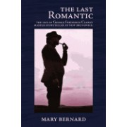 The Last Romantic: The Life of George Frederick Clarke, Master Storyteller of New Brunswick