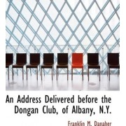 An Address Delivered Before the Dongan Club, of Albany, N.Y. by Franklin Martin Danaher