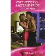 Pure Princess, Bartered Bride by Caitlin Crews