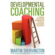 Developmental Coaching: A Personal Development Programme for Executives, Professionals and Coaches by Martin Shervington