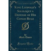 King Leopold's Soliloquy a Defense of His Congo Rule (Classic Reprint) by Mark Twain