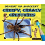 Biggest vs. Smallest Creepy, Crawly Creatures by Susan K Mitchell