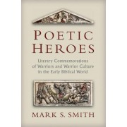 Poetic Heroes by Skirball Professor of Bible and Ancient Near Eastern Studies Mark S Smith