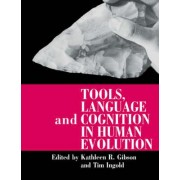 Tools, Language and Cognition in Human Evolution by Kathleen R. Gibson