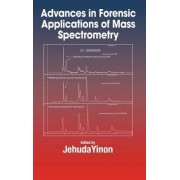 Advances in Forensic Applications of Mass Spectrometry by Jehuda Yinon