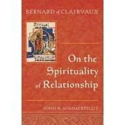 Bernard of Clairvaux On the Spirituality of Relationship by John R. Sommerfeldt