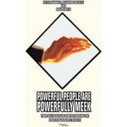 Powerful People Are Powerfully Meek by Sr Richard W Possett
