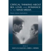 Critical Thinking About Sex, Love, and Romance in the Mass Media by Mary-Lou Galician