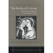 The Worlds of S. An-Sky by Stanford University