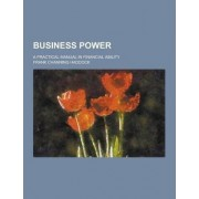 Business Power; A Practical Manual in Financial Ability by Frank Channing Haddock