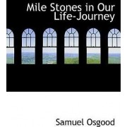 Mile Stones in Our Life-Journey by Samuel Osgood