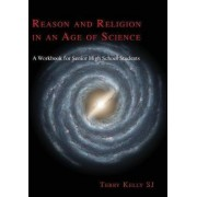 Reason and Religion in an Age of Science by Terry J. Kelly