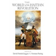 The World of the Haitian Revolution by David Patrick Geggus