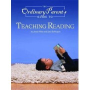 The Ordinary Parent's Guide to Teaching Reading by Jessie Wise