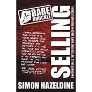 Bare Knuckle Selling: Knockout Sales Tactics They Won't Teach You at Business School by Simon Hazeldine
