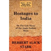 Hostages To India by Herbert Alick Stark