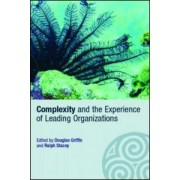 Complexity and the Experience of Leading Organizations by Douglas Griffin
