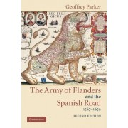 The Army of Flanders and the Spanish Road, 1567 1659: The Logistics of Spanish Victory and Defeat in the Low Countries' Wars