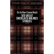Six Great Sherlock Holmes Stories by Sir Arthur Conan Doyle