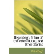 Begumbagh, a Tale of the Indian Mutiny, and Other Stories by Begumbagh