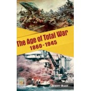 The Age of Total War, 1860-1945 by Jeremy M. Black