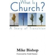 What Is Church? a Story of Transition by Mike Bishop