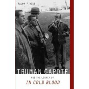 Truma Capote and the Legacy of 'in Cold Blood' by Ralph F. Voss