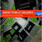 Great Public Squares by Robert F. Gatje