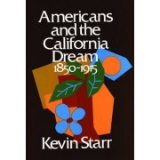 Americans and the California Dream 1850-1915 by Kevin Starr