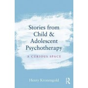 Stories from Child & Adolescent Psychotherapy by Henry Kronengold