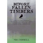 Before Fallen Timbers: A Tale of the Trials, Tribulations, and Triumphs of the Captive Flynn Children of Old Kentucke in the Bloody Years Fol