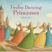 Twelve Dancing Princesses by Alison Jay