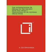 The Interpretation of Dreams in the Ancient Near East, with a Translation of an Assyrian Dream Book by A Leo Oppenheim