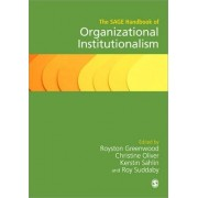 The SAGE Handbook of Organizational Institutionalism by Royston Greenwood