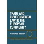 Trade and Environment Law in the European Community by Andreas R. Ziegler