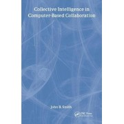 Collective Intelligence in Computer-Based Collaboration by John B. Smith