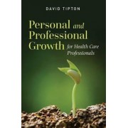 Personal And Professional Growth For Health Care Professionals by David Tipton