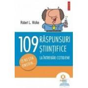 109 raspunsuri stiintifice la intrebari cotidiene - Robert L. Wolke