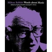 Milton Babbitt: Words about Music by Stephen Dembski