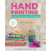 Hand-Printing Studio: 15 Projects to Color Your Life a Visual Guide to Printing on Almost Anything