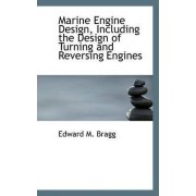 Marine Engine Design, Including the Design of Turning and Reversing Engines by Edward M Bragg