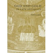 God and Gold in Late Antiquity by Dominic Janes