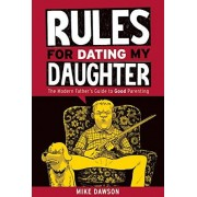Mike Dawson Rules for Dating My Daughter: Cartoon Dispatches from the Front-Lines of Modern Fatherhood