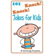 101 Knock Knock Jokes for Kids by I P Grinning